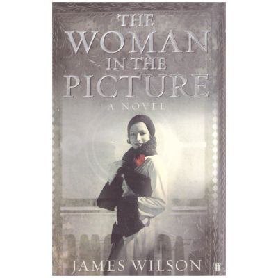 The Woman In The Picture: A Novel ( Editura: Outlet - carte engleza, autor: James Willson ISBN 0-571-23140-3 )