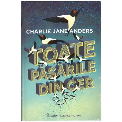 Toate păsările din cer ( editura: Paladin, autor: Charlie Jane Anders, ISBN 978-606-8673-64-6 )