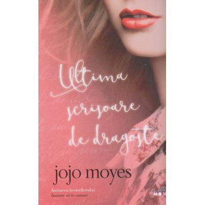 Ultima scrisoare de dragoste ( Editura: Litera, Autor: Jojo Moyes ISBN 9786063304552 )