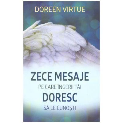 Zece mesaje pe care ingerii tai doresc sa le cunosti ( Editura: Adevar Divin, Autor: Doreen Virtue ISBN 9786067560268 )