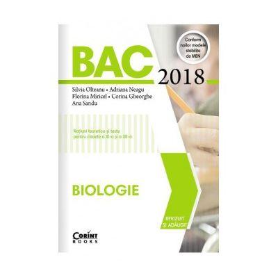BAC 2018 Biologie. Notiuni teoretice si teste pentru clasele a XI-a si a XII-a ( Editura: Corint, Autori: Silvia Olteanu, Adriana Neagu, Florina Miricel, ISBN 9786067931815 )