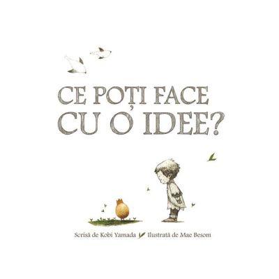Ce poti face cu o idee? ( Editura: Arthur, Autor: Kobi Yamada, ISBN 9786067881769)