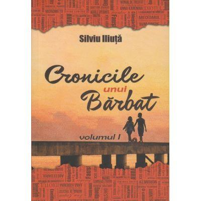 Cronicile unui Barbat volumul I (Editura: Bookzone Autor: Silviu Iliuta ISBN 978-973022146-6 )