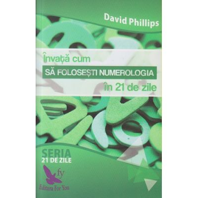 Invata cum sa folosesti numerologia in 21 de zile ( Editura: For You, Autor: David Phillips ISBN 978-606-639-176-4 )