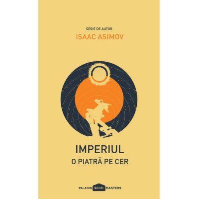 Imperiul I. O piatra pe cer ( Editura: Paladin, Autor: Isaac Asimov, ISBN 978-606-8673-44-8)