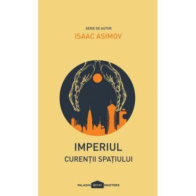 Imperiul III. Curenții spațiului ( Editura: Paladin, Autor: Isaac Asimov, ISBN 9786068673462)