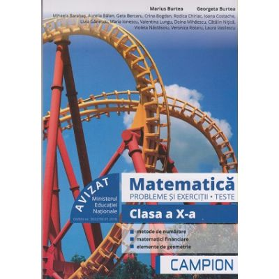 Matematica. Probleme si exercitii Teste clasa a X-a Profil tehnic ( Editura: Campion, Autori: Marius Burtea, Georgeta Burtea, ISBN 978-606-8952-03-1 )