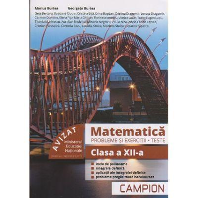 Matematica. Probleme si exercitii Teste clasa a XII-a Profil tehnic ( Editura: Campion, Autori: Marius Burtea, Georgeta Burtea, ISBN 978-606-8952-05-5 )