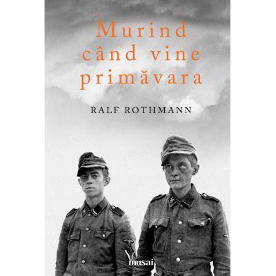 Murind cand vine primavara ( Editura: Art Grup editorial, Autor: Ralf Rothmann, ISBN 9786067105056 )