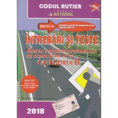Intrebari si teste pentru obtinerea permisului de conducere auto Categoria B 2018 ( Editura: National ISBN 9789736591976 )