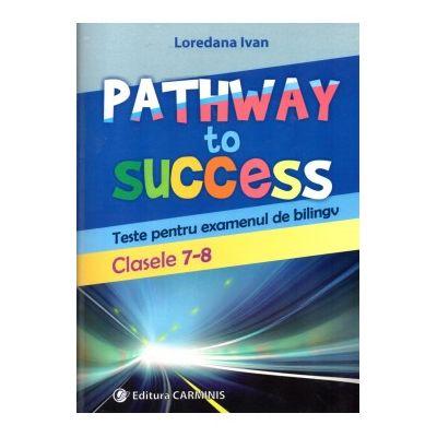 Pathway to Success. Teste pentru examenul de bilingv. Clasele 7-8 ( Editura: Carminis, Autor: Loredana Ivan, ISBN 9789731233468 )