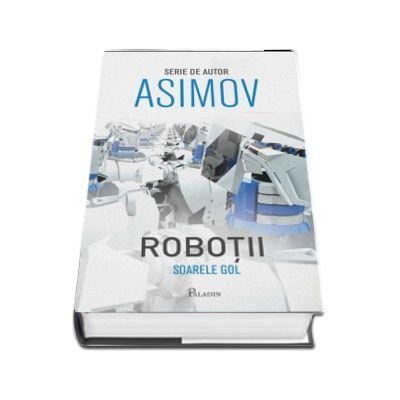 Robotii III. Soarele gol ( Editura: Paladin, Autor: Isaac Asimov, ISBN 9786068673639 )