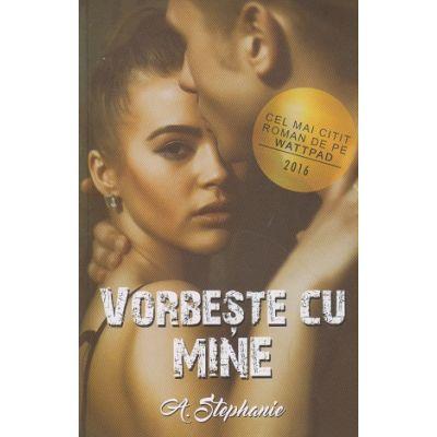 Vorbeste cu mine ( Editura: Bookzone Autor: A. Stephanie ISBN 978-606944302-6 )