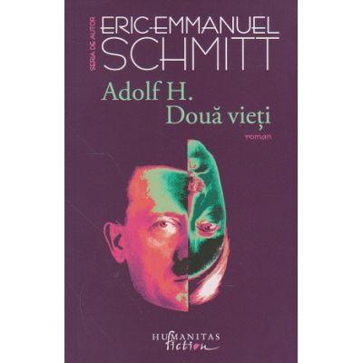 Adolf H. Doua vieti ( Editura: Humanitas, Autor: Eric-Emmanuel Schmitt, ISBN 978-606-779-270-6)