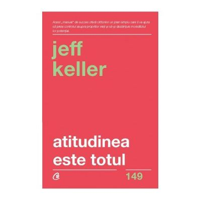 Atitudinea este totul ( Editura: Curtea Veche, Autor: Jeff Keller ISBN 978-606-44-0045-1 )
