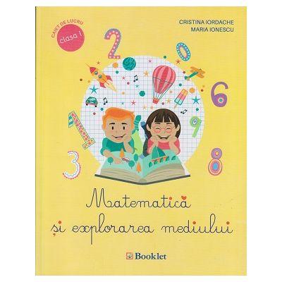 Matematica si explorarea mediului caiet de lucru clasa I ( Editura: Booklet, Autor(i): Cristina Iordache, Maria Ionescu ISBN 978-606-590-362-3 )