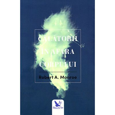 Calatorii in afara corpului ( Editura: Editura For You, Autor: Robert A. Monroe, ISBN 978-606-639-193-1 )