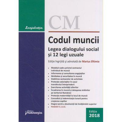 Codul muncii. Legea dialogului social si 12 legi uzuale - actualizat la 10 ianuarie 2018 ingrijita si adnotata de Marius Eftimie ( Editura: Hamangiu ISBN 978-606-27-1017-0 )