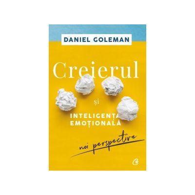 Creierul si inteligenta emotionala. Noi perspective ( Editura: Curtea Veche, Autor: Daniel Goleman ISBN 978-606-44-0044-4 )