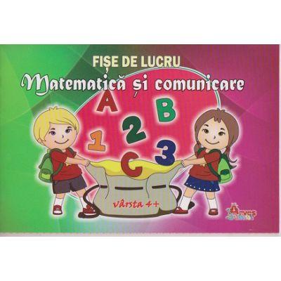 Matematica si comunicare. Fise de lucru. Varsta 4+ ( Editura: Arves junior ISBN 9789731845586 )