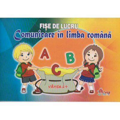 Comunicare in limba romana. Fise de lucru. Varsta 6+ Litere mari ( Editura: Arves junior ISBN 978-973-1845-57-9 )