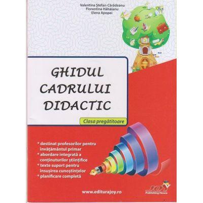 Ghidul cadrului didactic Clasa pregatitoare ( Editura: Joy, Autori: Valentina Stefan-Caradeanu, Florentina Hahaianu, Elena Apopei ISBN 978-606-8593-15-9 )