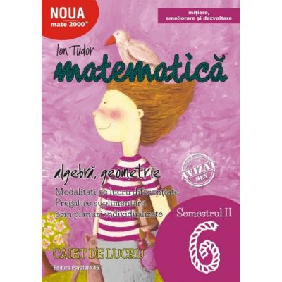 Matematica - Initiere: Algebra, Geometrie. Caiet de lucru Clasa a VI-a Semestrul 2 ( Editura: Paralela 45, Autor: Ion Tudor, ISBN 978-973-47-2681-3 )