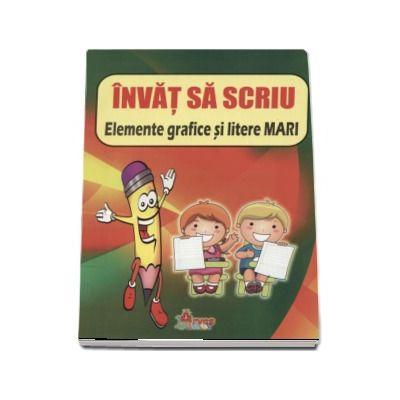 Invat sa scriu. Elemente grafice si litere mari ( Editura: Arves junior ISBN 9789731845555 )