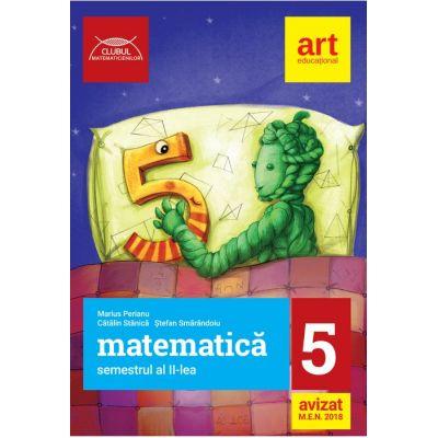 Matematica semestrul al II-lea clasa a 5-a Clubul Matematicienilor ( Editura: Art, Autori: Marius Perianu, Catalin Stanica, Stefan Smarandoiu, ISBN 978-606-8948-42-3 )