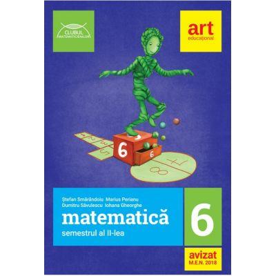 Matematica semestrul al II-lea clasa a 6-a Clubul Matematicienilor ( Editura: Art, Autori: Stefan Smarandoiu, Marius Perianu, Dumitru Savulescu, ISBN 978-606-94488-2-3 )
