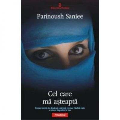 Cel care ma asteapta ( Editura: Polirom, Autor: Parinoush Saniee, ISBN 9789734628377 )