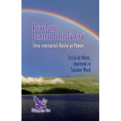 Revelatii pentru o noua era. Cheia reinstaurarii Raiului pe Pamant ( Editura: For You, Autor: Matei&Suzanne Ward, ISBN 978-606-639-223-5 )
