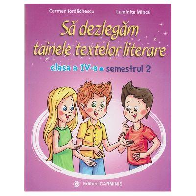 Sa dezlegam tainele textelor literare clasa a IV-a semestrul II ( Editura: Carminis, Autori: Carmen Iordachescu, Luminita Minca, ISBN 978-973-123-347-5 )