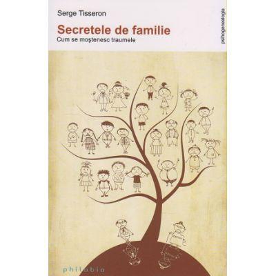 Secretele de familie. Cum se mostenesc traumele ( Editura: Philobia, Autor: Serge Tisseron, ISBN 978-606-8560-02-1)