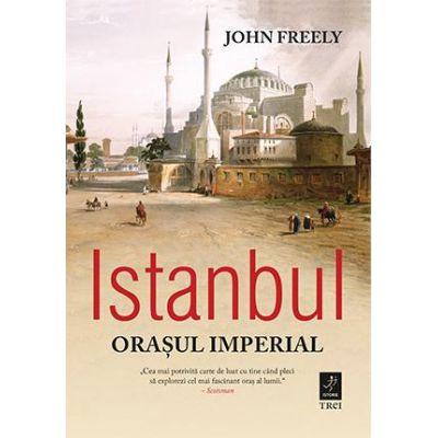 Istanbul. Orasul Imperial ( Editura: Trei, Autor: John Freely, ISBN 9786067197617 )