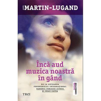 Inca aud muzica noastra in gand ( Editura: Trei, Autor: Agnès Martin-Lugand, ISBN 978-606-400-327-0 )