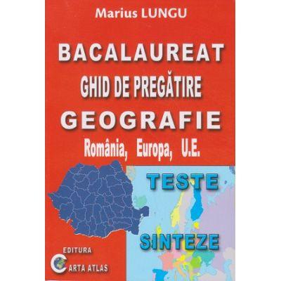 Bacalaureat Ghid de pregatire GEOGRAFIE Romania, Europa, U. E. ( Editura: Carta Atlaas, Autor: Marius Lungu, ISBN 9786068911168 )