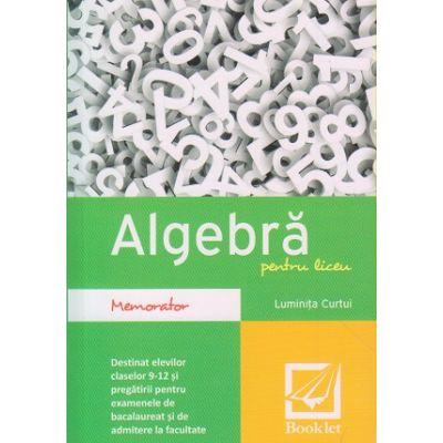 Memorator de algebra pentru liceu CLASELE 9-12 ( Editura: Booklet, Autor: Luminita Curtui ISBN 978-606-590-301-2 )
