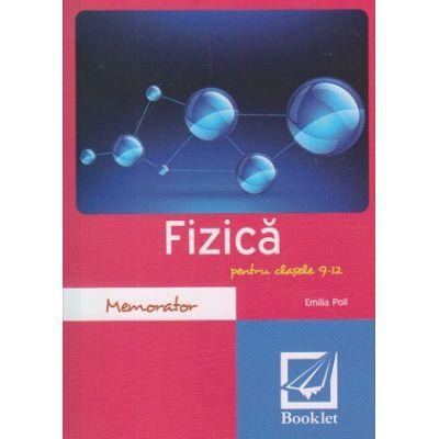 Memorator de fizica pentru clasele 9-12 ( Editura: Booklet, Autor: Emilia Poll ISBN 9786065906440 )