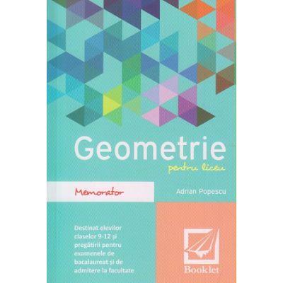 Memorator de Geometrie pentru liceu clasele 9-12 ( Editura: Booklet, Autor: Adrian Popescu ISBN 9786065903036 )