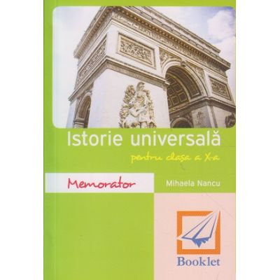 Memorator de istorie universala pentru clasa a X a ( Editura: Booklet, Autor: Mihaela Nancu ISBN 9786065903333 )