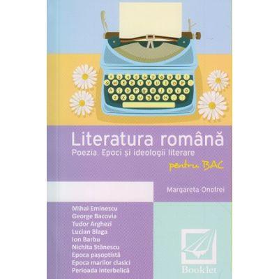 Literatura romana Poezia. Epoci si ideologii literare pentru BAC ( Editura: Booklet, Autor: Margareta Onofrei ISBN 9786065902992 )