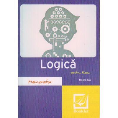 Memorator de logica pentru liceu ( Editura: Booklet, Autor: Magda Ilas ISBN 9786065903241 )
