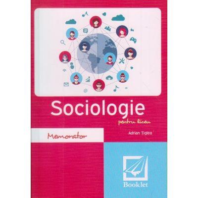 Memorator de Sociologie pentru liceu ( Editura: Booklet, Autor: Adrian Tiglea ISBN 978-606-590-458-3)