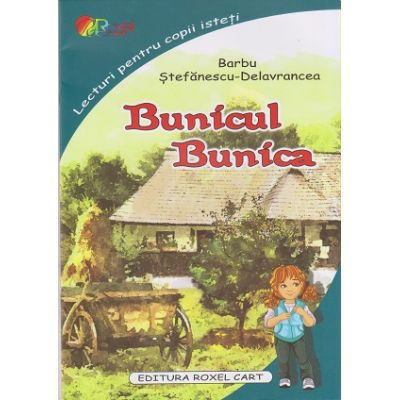 Bunicul. Bunica ( Editura: Roxel Cart, Autor: Barbu Stefanescu-Delavrancea, ISBN 9786067530902 )