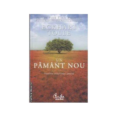 Un pamant nou (Editura Curtea Veche, Autor: Eckhart Tolle ISBN: 978-606-588-251-5)