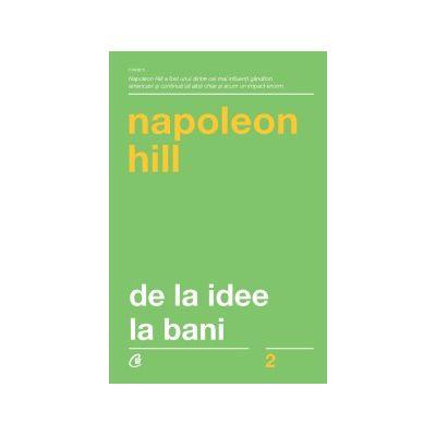 De la idee la bani ( Editura: Curtea Veche, Autor: Napoleon Hill, ISBN 9786064400260 )