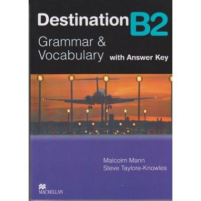 Destination B2 Grammar and Vocabulary with Answer Key ( Editura: Macmillan, Autori: Malcolm Mann, Steve Taylore-Knowles ISBN 978-0-230-03538-6 )