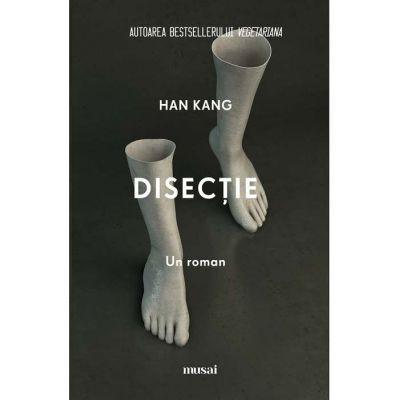 Disectie ( Editura: Art Grup editorial, autor: Han Kang ISBN: 9786067105179 )