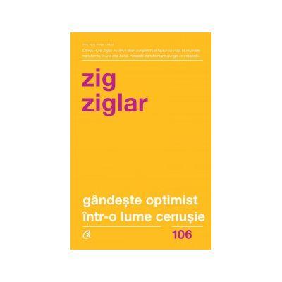 Gandeste optimist intr-o lume cenusie. Speranta in lupta cu grijile zilnice ( Editura: Curtea Veche, Autor: Zig Ziglar, ISBN 978-606-44-0031-4 )
